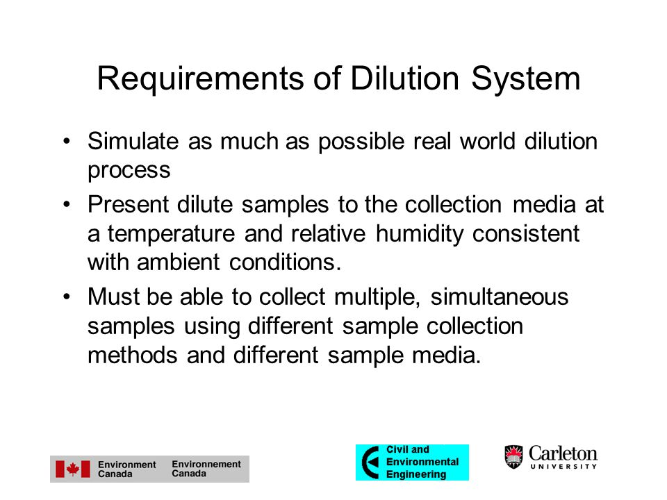 Requirements of Dilution System Simulate as much as possible real world dilution process Present dilute samples to the collection media at a temperature and relative humidity consistent with ambient conditions.