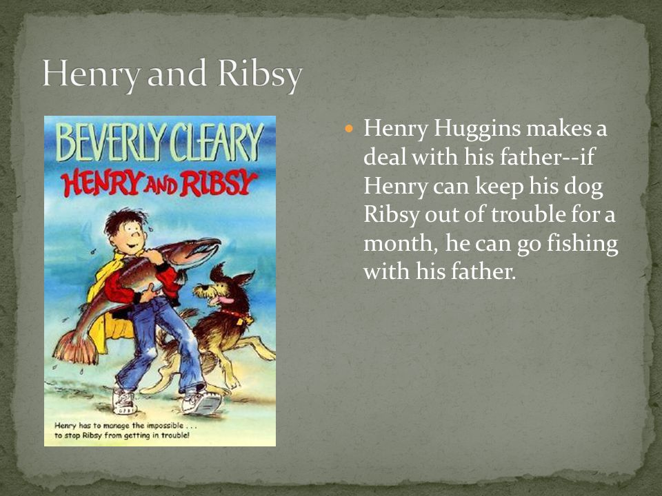 Henry Huggins makes a deal with his father--if Henry can keep his dog Ribsy out of trouble for a month, he can go fishing with his father.