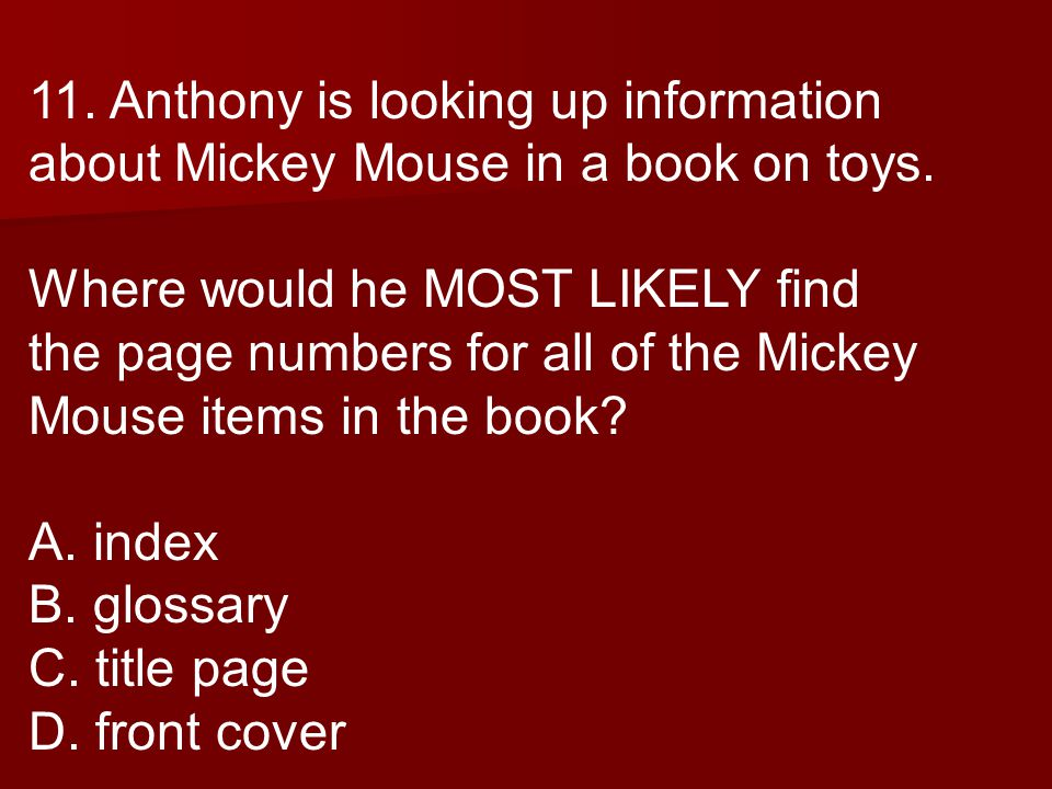 11. Anthony is looking up information about Mickey Mouse in a book on toys.