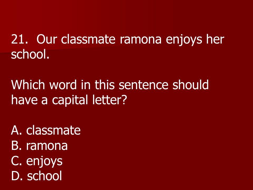 21. Our classmate ramona enjoys her school.