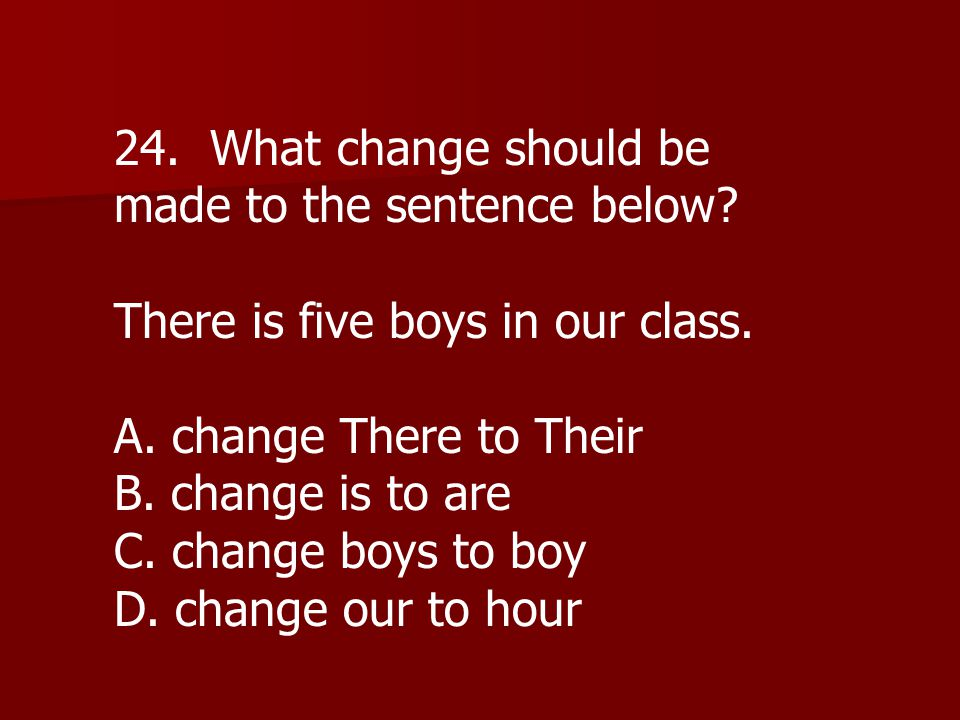 24. What change should be made to the sentence below.