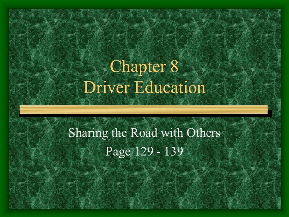Chapter 8 Driver Education Sharing the Road with Others Page