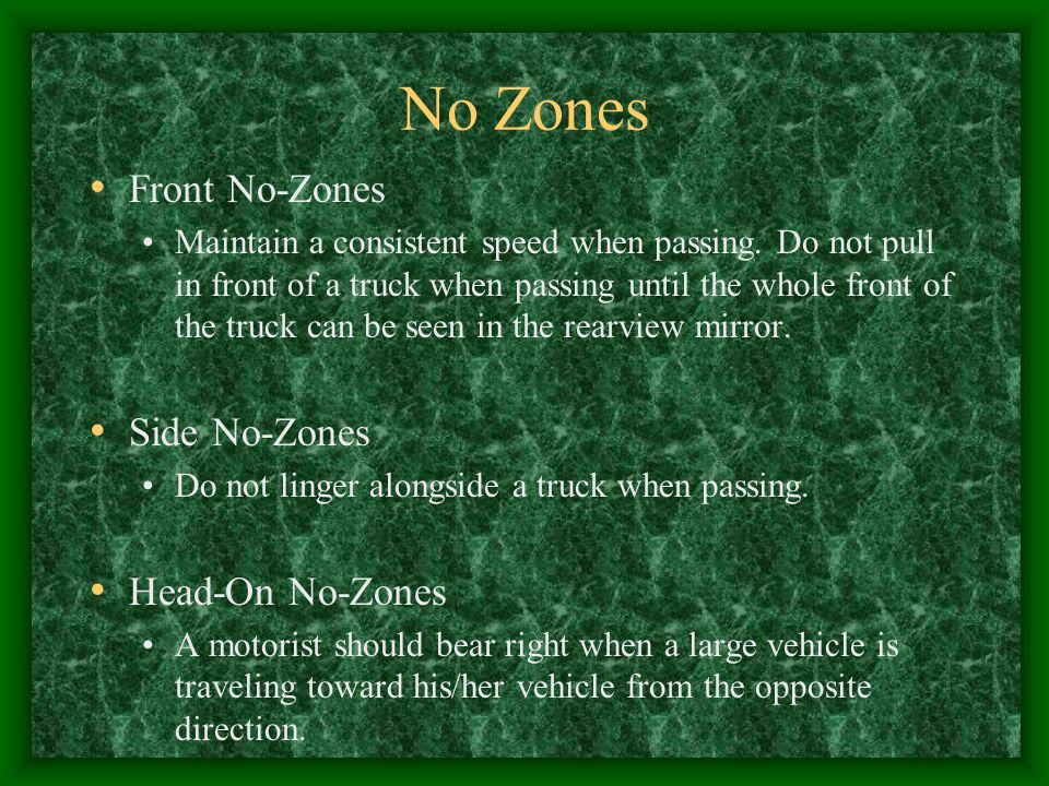 No Zones Front No-Zones Maintain a consistent speed when passing.