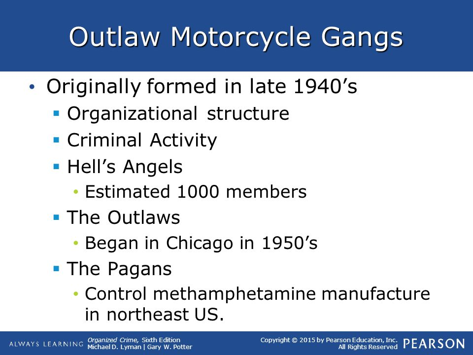 Organized Crime, Sixth Edition Michael D. Lyman | Gary W. Potter Copyright © 2015 by Pearson Education, Inc. All Rights Reserved Outlaw Motorcycle Gan