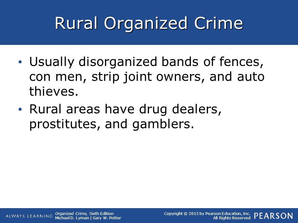 Organized Crime, Sixth Edition Michael D. Lyman | Gary W. Potter Copyright © 2015 by Pearson Education, Inc. All Rights Reserved Rural Organized Crime