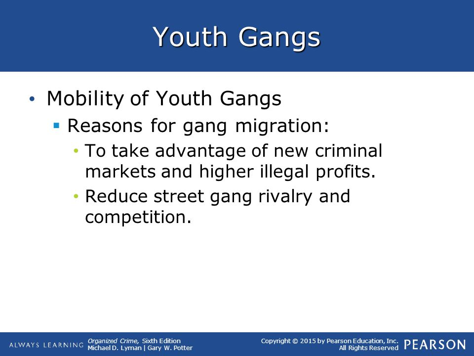 Organized Crime, Sixth Edition Michael D. Lyman | Gary W. Potter Copyright © 2015 by Pearson Education, Inc. All Rights Reserved Youth Gangs Mobility