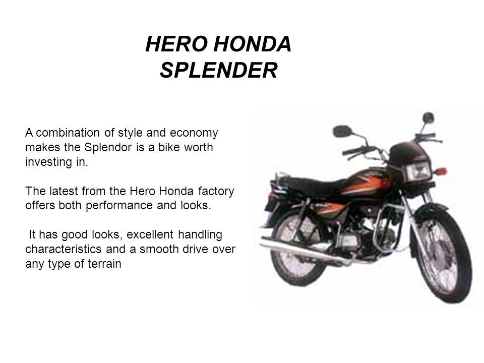 HERO HONDA SPLENDER A combination of style and economy makes the Splendor is a bike worth investing in.