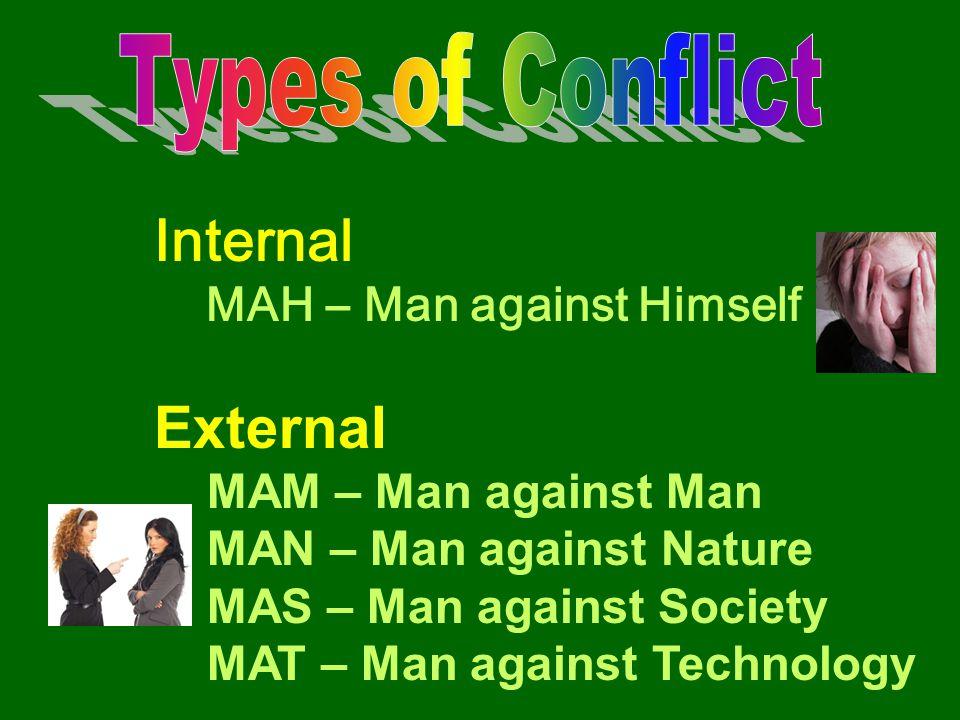 Internal MAH – Man against Himself External MAM – Man against Man MAN – Man against Nature MAS – Man against Society MAT – Man against Technology