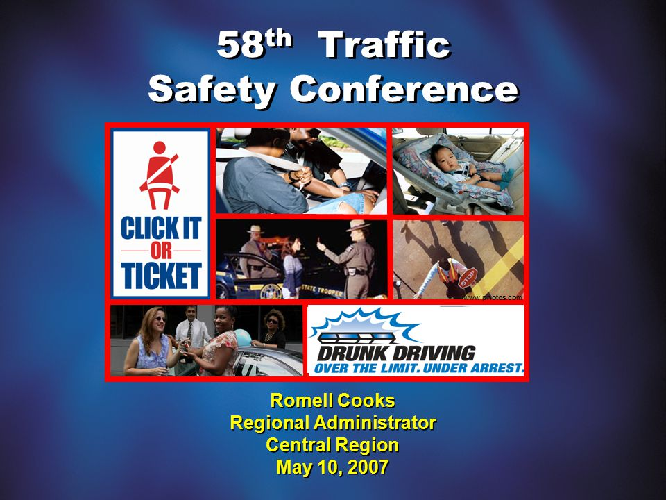 58 th Traffic Safety Conference Romell Cooks Regional Administrator Central Region May 10, 2007 www.photos.com