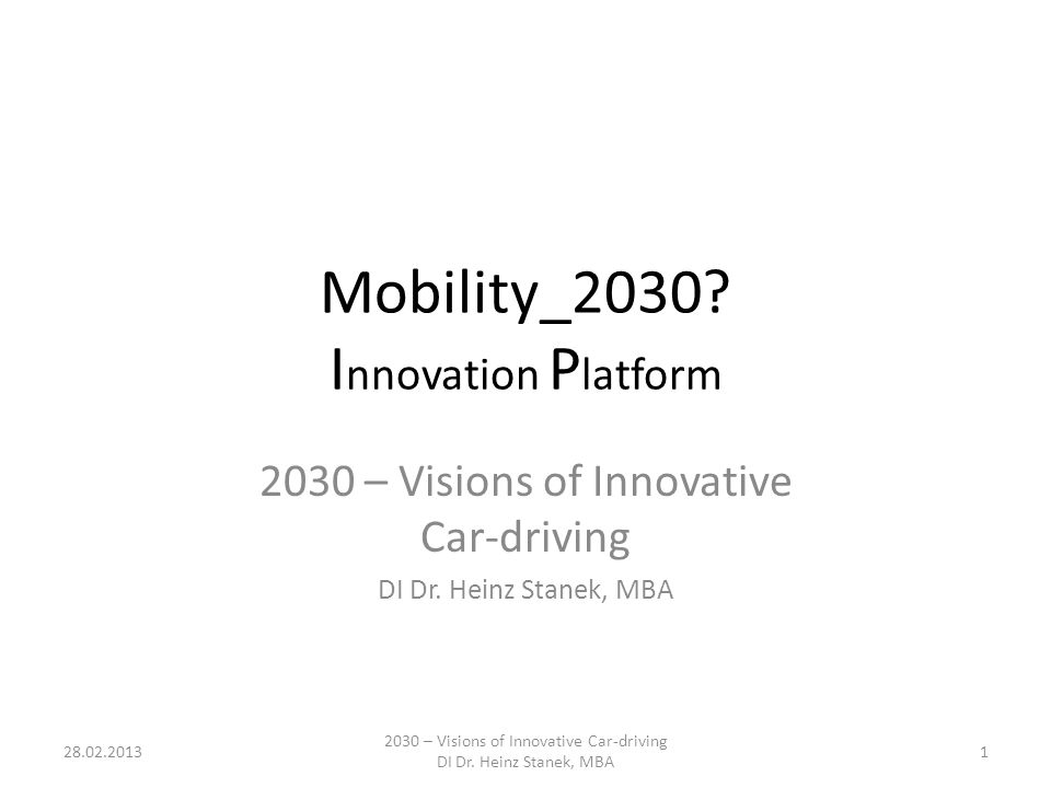 Mobility_2030. I nnovation P latform 2030 – Visions of Innovative Car-driving DI Dr.