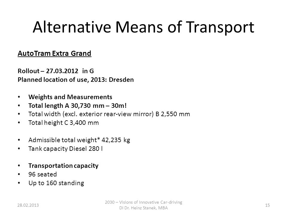 Alternative Means of Transport AutoTram Extra Grand Rollout – 27.03.2012 in G Planned location of use, 2013: Dresden Weights and Measurements Total length A 30,730 mm – 30m.