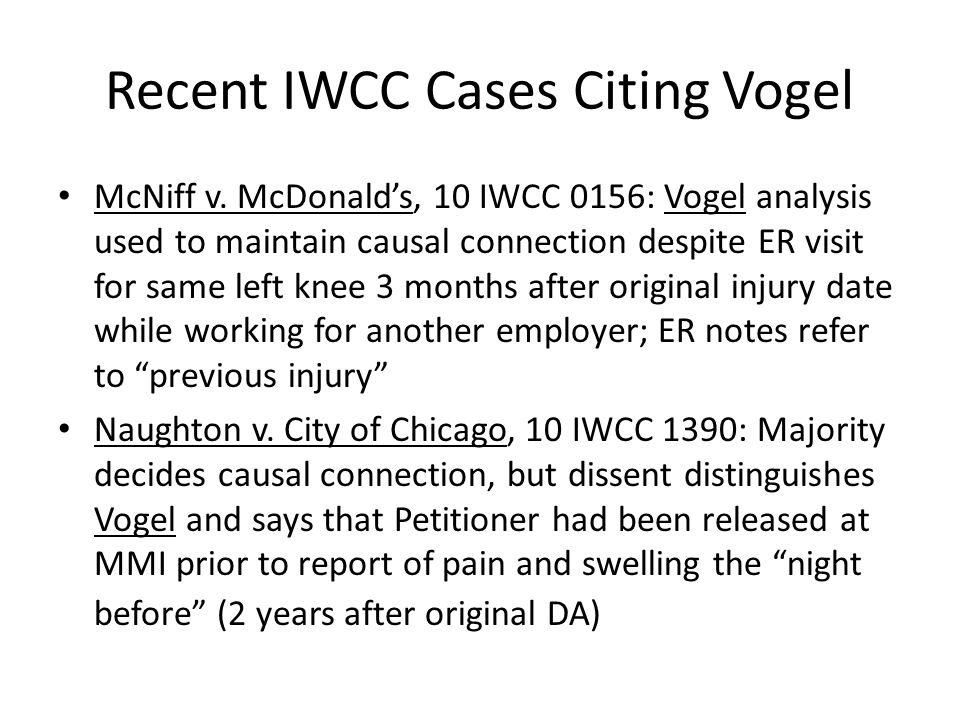Recent IWCC Cases Citing Vogel McNiff v. McDonald's, 10 IWCC 0156: Vogel analysis used to maintain causal connection despite ER visit for same left kn