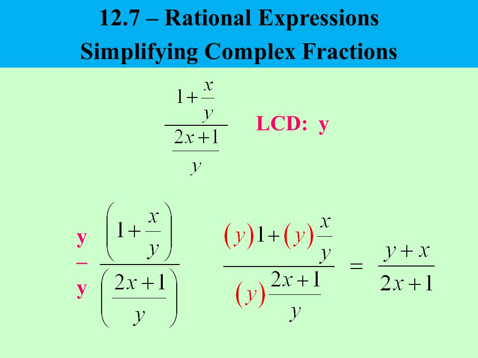 LCD: y y–yy–y 12.7 – Rational Expressions Simplifying Complex Fractions