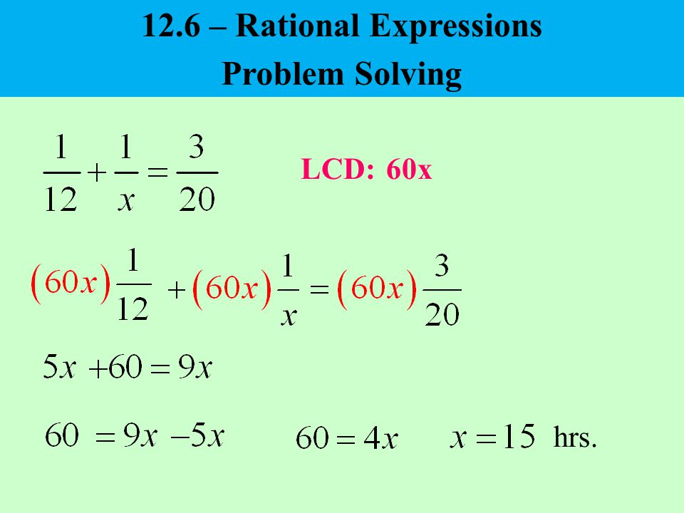 LCD: hrs. 60x Problem Solving 12.6 – Rational Expressions