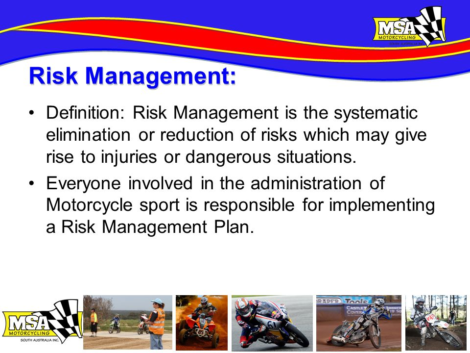 Definition: Risk Management is the systematic elimination or reduction of risks which may give rise to injuries or dangerous situations.