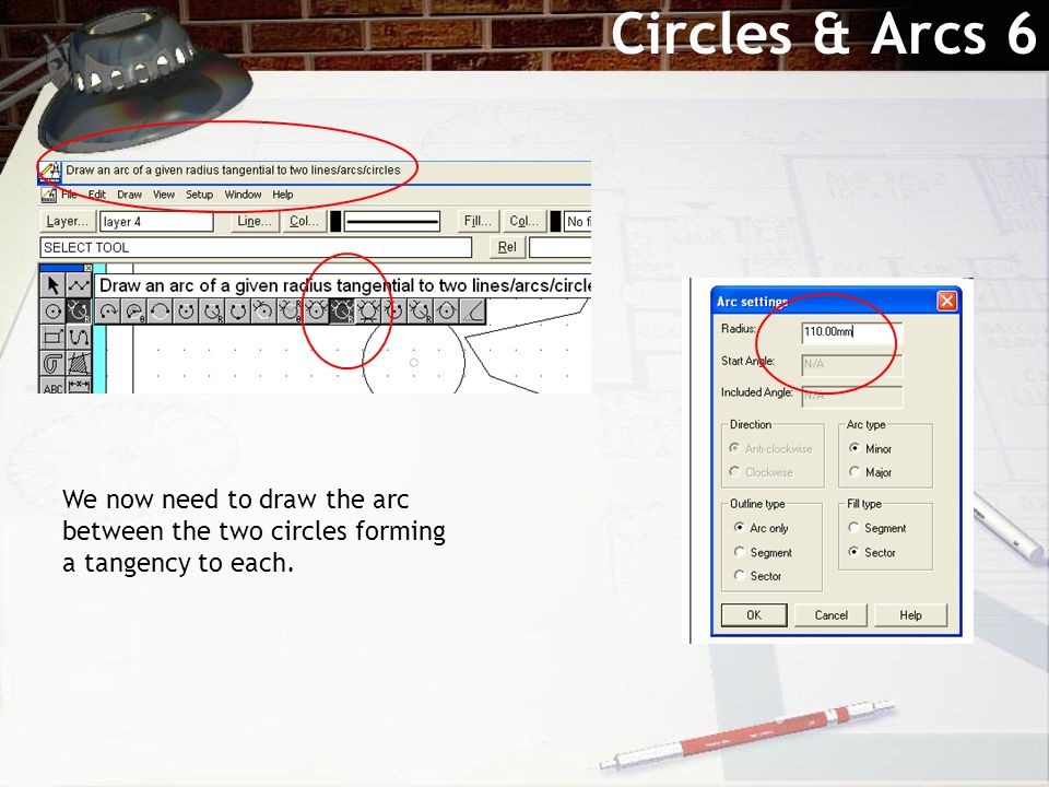 Circles & Arcs 6 We now need to draw the arc between the two circles forming a tangency to each.