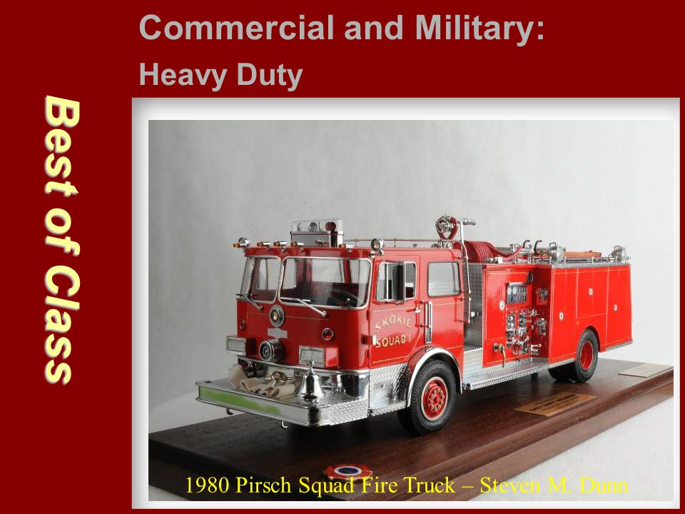 Best of Class Commercial and Military: Heavy Duty 1980 Pirsch Squad Fire Truck – Steven M. Dunn