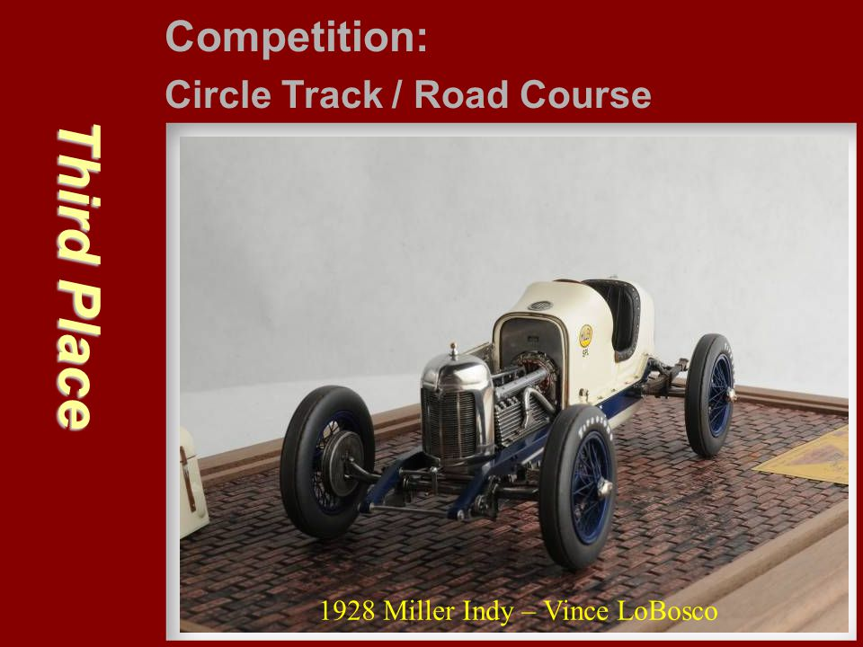 Third Place Competition: Circle Track / Road Course 1928 Miller Indy – Vince LoBosco