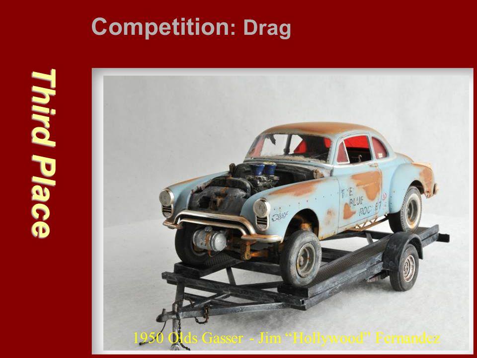 "Third Place Competition : Drag 1950 Olds Gasser - Jim ""Hollywood"" Fernandez"