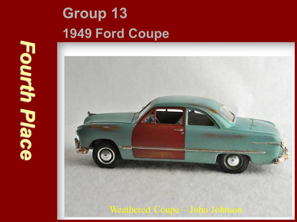 Fourth Place Group 13 1949 Ford Coupe Weathered Coupe – John Johnson