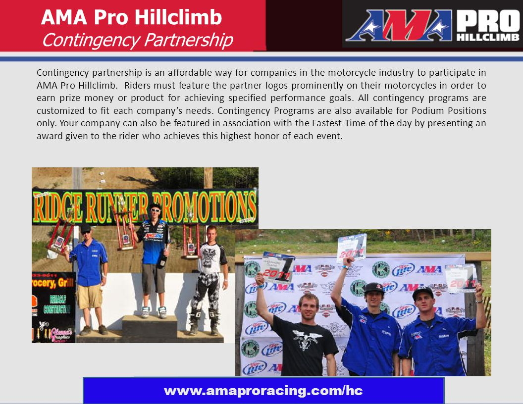 Contingency partnership is an affordable way for companies in the motorcycle industry to participate in AMA Pro Hillclimb. Riders must feature the par