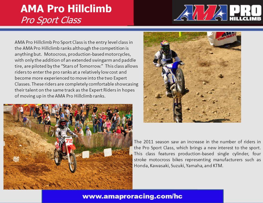 AMA Pro Hillclimb Pro Sport Class AMA Pro Hillclimb Pro Sport Class is the entry level class in the AMA Pro Hillclimb ranks although the competition is anything but.