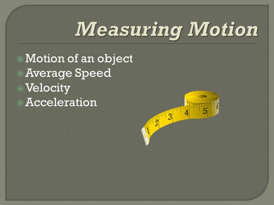  Motion of an object  Average Speed  Velocity  Acceleration