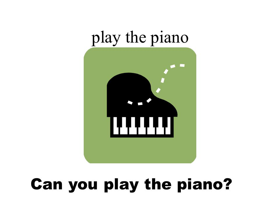 play the piano Can you play the piano?