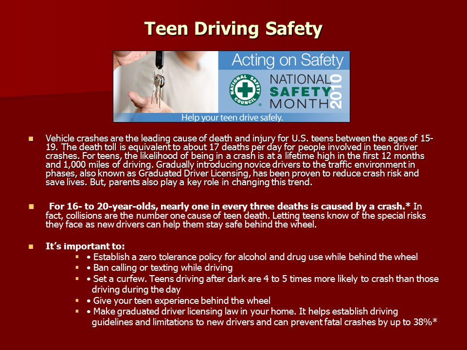 Teen Driving Safety Teen Driving Safety Vehicle crashes are the leading cause of death and injury for U.S.