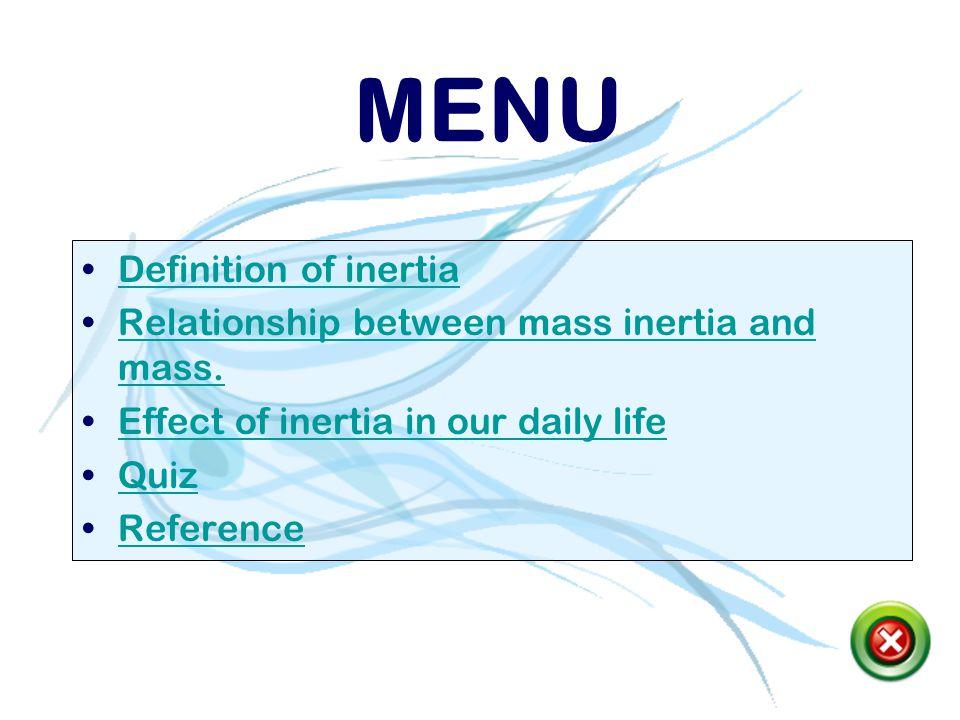 MENU Definition of inertia Relationship between mass inertia and mass.Relationship between mass inertia and mass.