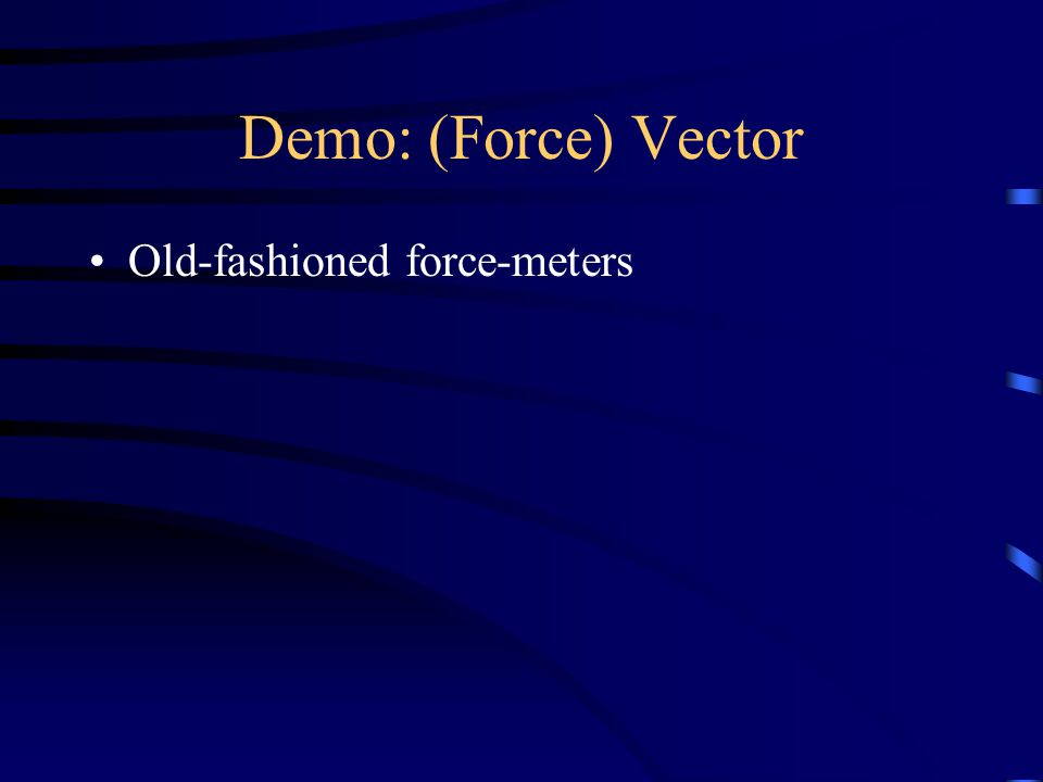Demo: (Force) Vector Old-fashioned force-meters