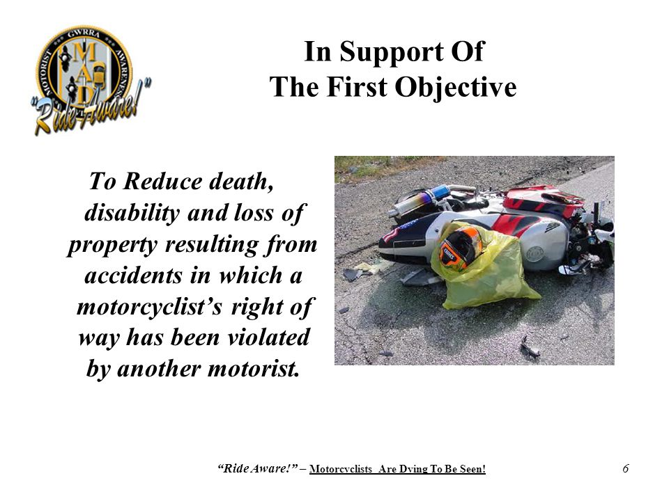"""Ride Aware!"" – Motorcyclists Are Dying To Be Seen! 6 In Support Of The First Objective To Reduce death, disability and loss of property resulting fro"
