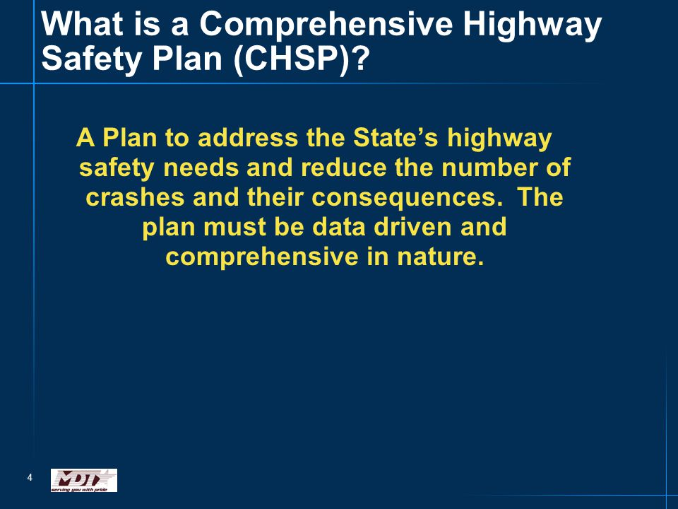 4 What is a Comprehensive Highway Safety Plan (CHSP)? A Plan to address the State's highway safety needs and reduce the number of crashes and their co
