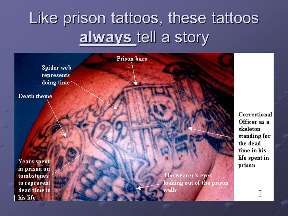 Like prison tattoos, these tattoos always tell a story