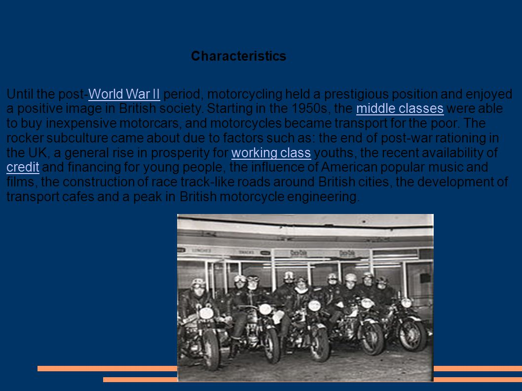 Until the post-World War II period, motorcycling held a prestigious position and enjoyed a positive image in British society.