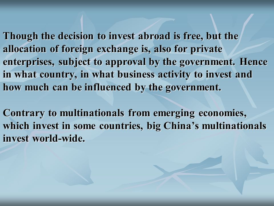 Though the decision to invest abroad is free, but the allocation of foreign exchange is, also for private enterprises, subject to approval by the government.