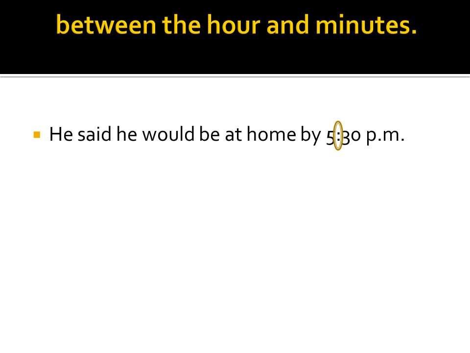  He said he would be at home by 5:30 p.m.