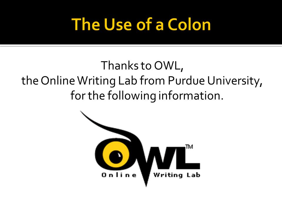 Thanks to OWL, the Online Writing Lab from Purdue University, for the following information.