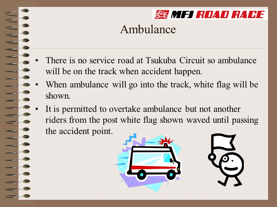 Ambulance There is no service road at Tsukuba Circuit so ambulance will be on the track when accident happen. When ambulance will go into the track, w