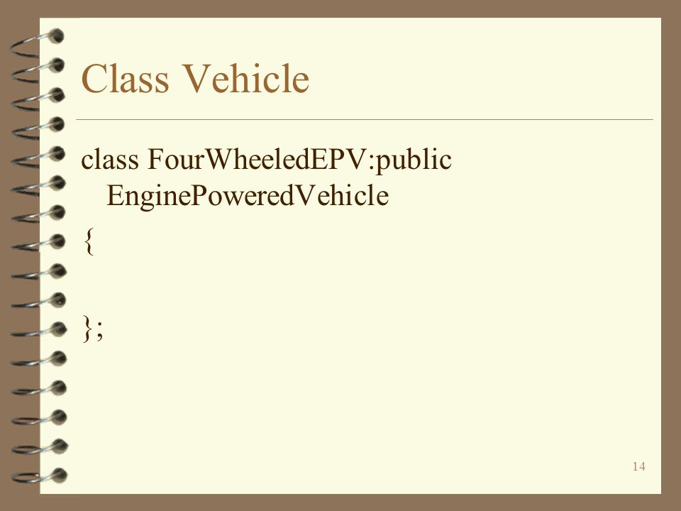 14 Class Vehicle class FourWheeledEPV:public EnginePoweredVehicle { };