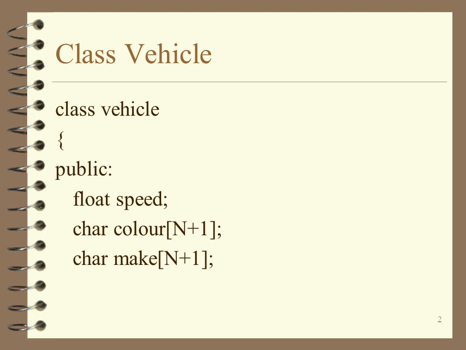 2 Class Vehicle class vehicle { public: float speed; char colour[N+1]; char make[N+1];
