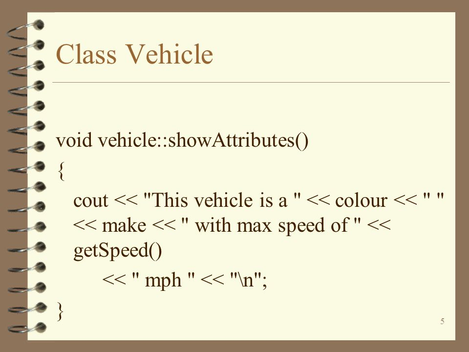6 Class Vehicle class PersonPoweredVehicle:public vehicle { protected: int wheels; };
