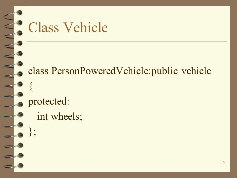 7 Class Vehicle class Bicycle:public PersonPoweredVehicle { public: int gear; };