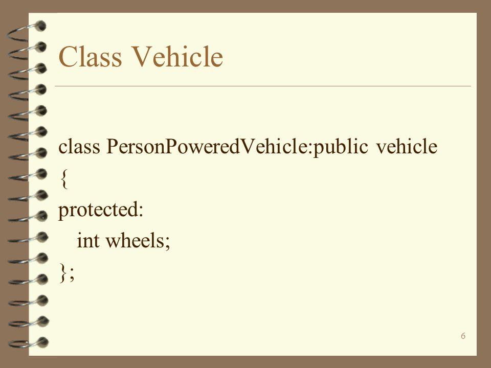 17 Class Vehicle class Moped:public TwoWheeledEPV { protected: int passenger; public: Moped(){passenger = 2;} int getPassenger() const {return passenger;} };