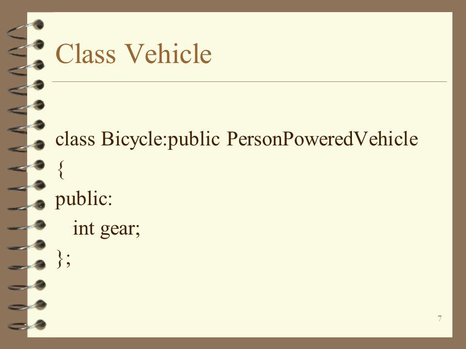 8 Class Vehicle class EnginePoweredVehicle:public vehicle{ protected: bool EngineState; public: EnginePoweredVehicle(){EngineState = false;} void StartEngine(); void StopEngine(); void move();};