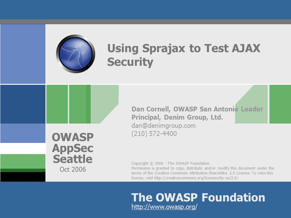 Copyright © 2006 - The OWASP Foundation Permission is granted to copy, distribute and/or modify this document under the terms of the Creative Commons Attribution-ShareAlike 2.5 License.
