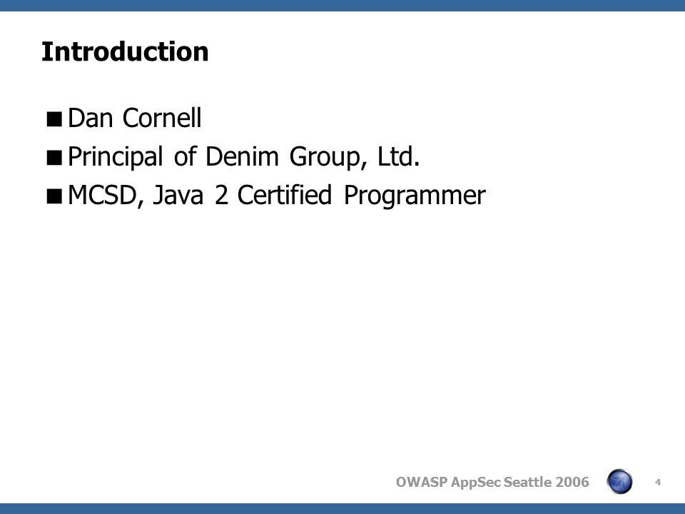 OWASP AppSec Seattle 2006 4 Introduction  Dan Cornell  Principal of Denim Group, Ltd.