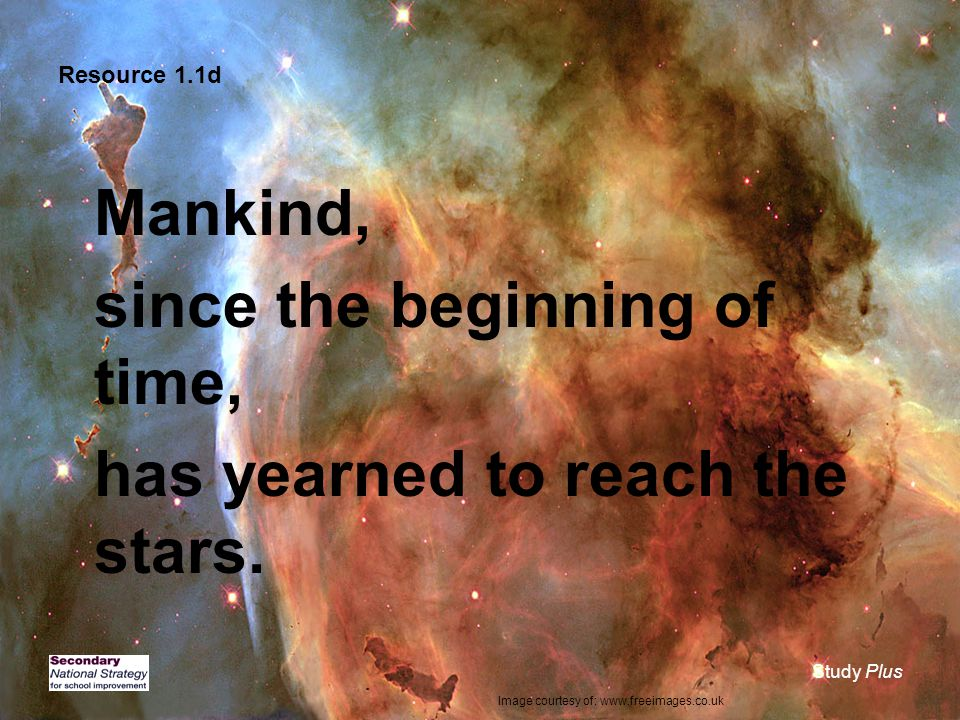 Study Plus Resource 1.1d Mankind, since the beginning of time, has yearned to reach the stars.