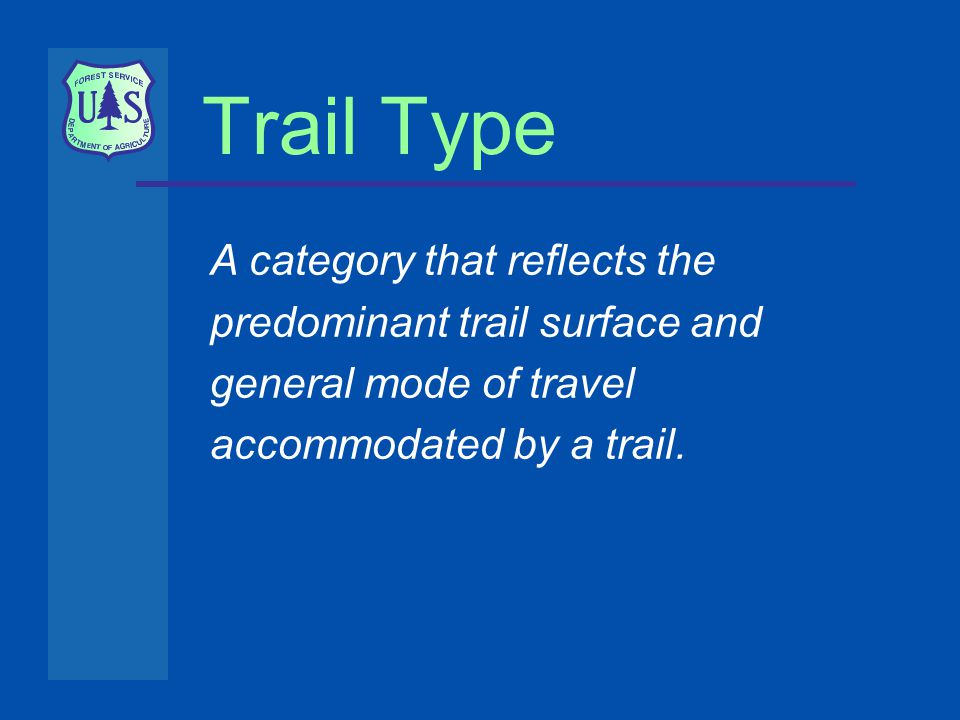 A category that reflects the predominant trail surface and general mode of travel accommodated by a trail.