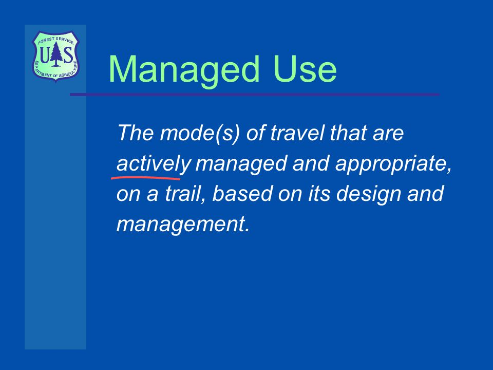 The mode(s) of travel that are actively managed and appropriate, on a trail, based on its design and management.